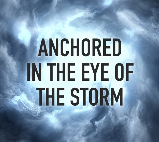 anchored in the eye of the storm